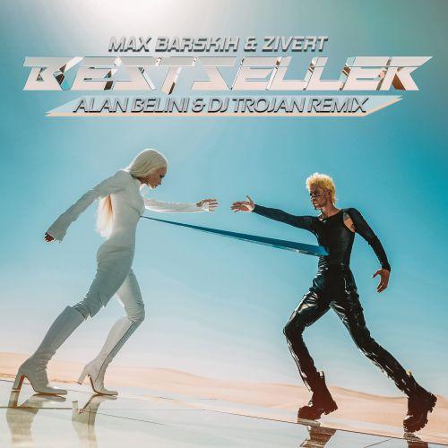 Макс Барских & Zivert - Bestseller (Alan Belini & DJ Trojan Remix) [2021]