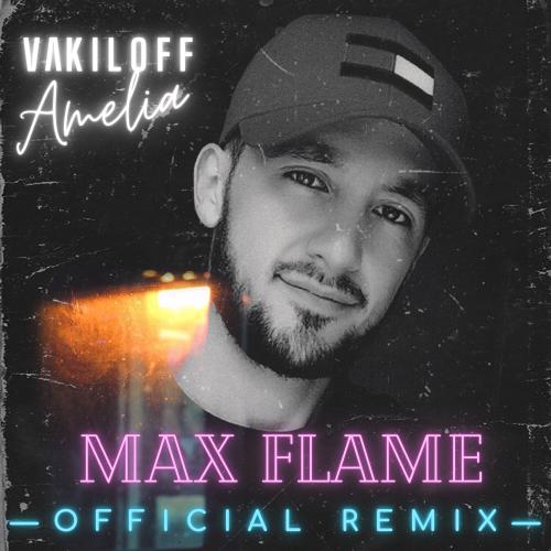 Vakiloff - Amelia (Max Flame Official Remix) [2021]