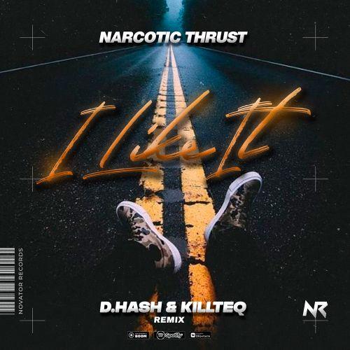 Narcotic Thrust - I Like It (D.Hash & Killteq Remix) [2021]