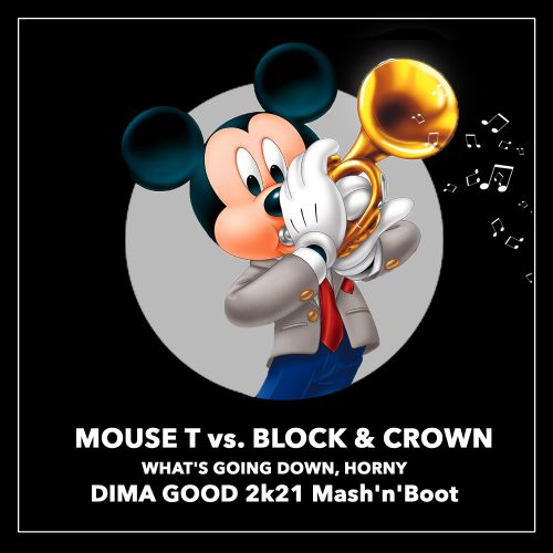 Block & Crown, Scotty Boy ft. Mouse T - What's Going Down, Horny (Dima Good 2k21 Mash'n'Boot) [2021]