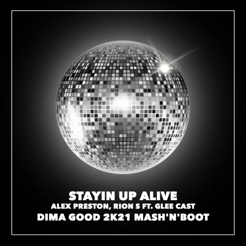 Alex Preston, Rion S ft. Glee Cast - Stayin Up Alive (Dima Good 2k21 Mash'n'Boot) [2021]