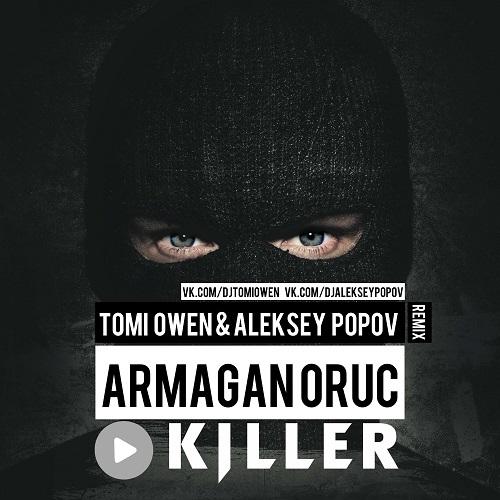 Armağan Oruc - Killer (Tomi Owen & Aleksey Popov Remix) [2021]