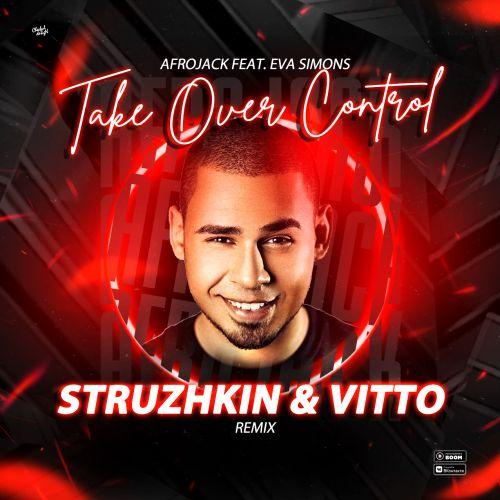Afrojack feat. Eva Simons - Take Over Control (Struzhkin & Vitto Remix) [2021]