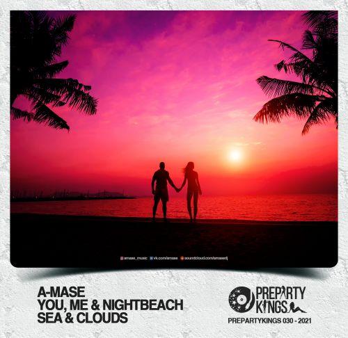 A-Mase - Sea & Clouds; You, Me & Nightbeach (Original Mix's) [2021]