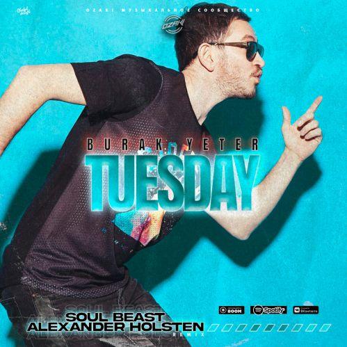 Burak Yeter - Tuesday (Soul Beast & Alexander Holsten Remix) [2021]