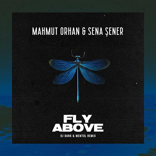 Mahmut Orhan & Sena Sener - Fly Above (Dj Dark & Mentol Remix) [2021]