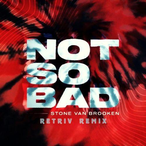 Stone Van Brooken - Not So Bad (Retriv Remix) [2021]