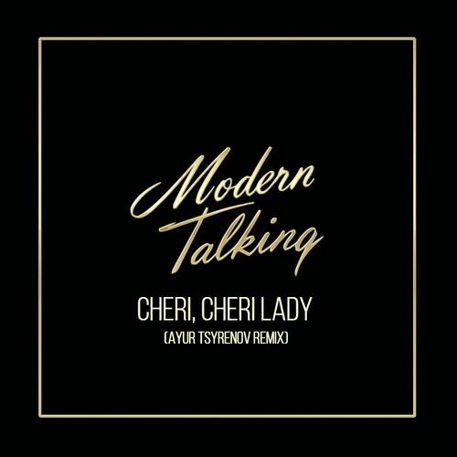 Modern Talking - Cheri, Cheri Lady (Ayur Tsyrenov Remix) [2021]