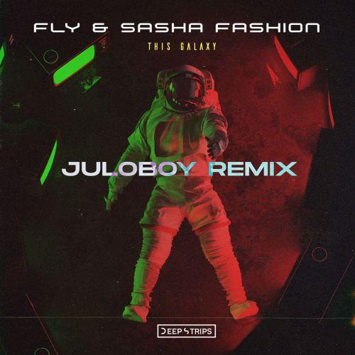 Fly & Sasha Fashion - This Galaxy (Juloboy Remix) [2021]