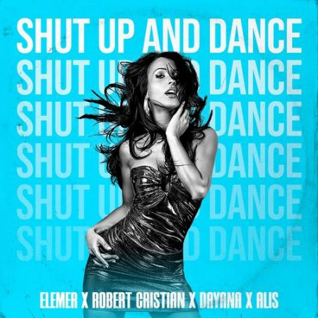Elemer & Robert Cristian feat. Dayana & Alis - Shut Up And Dance (Radio; Extended Version's) [2021]