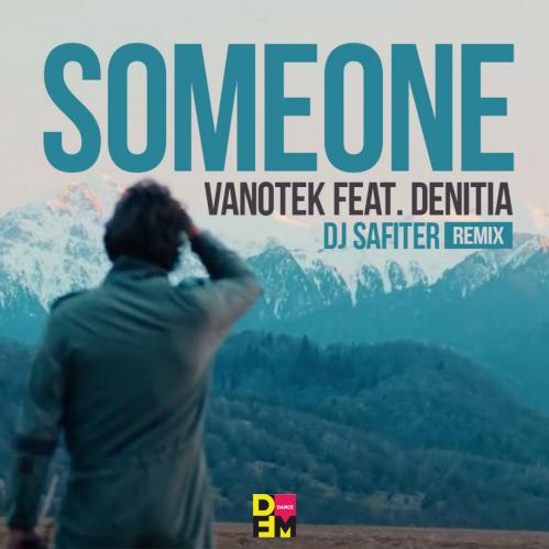 Vanotek feat Denitia - Someone (Dj Safiter Remix) [2021]