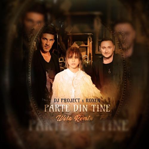 DJ Project & Roxen - Parte Din Tine (Wela Remix) [2021]