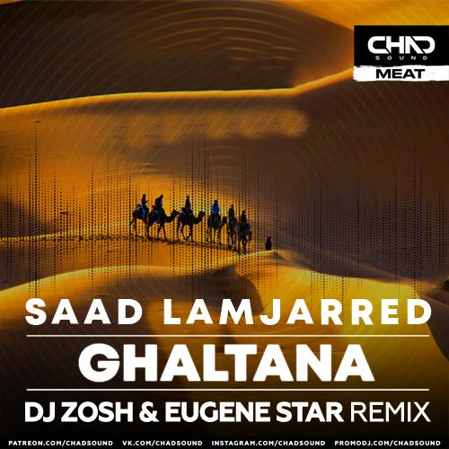 Saad Lamjarred - Ghaltana (DJ Zosh & Eugene Star Remix) [2021]