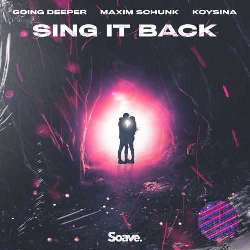 Going Deeper & Maxim Schunk, Koyisina - Sing It Back (Extended Mix) [2021]