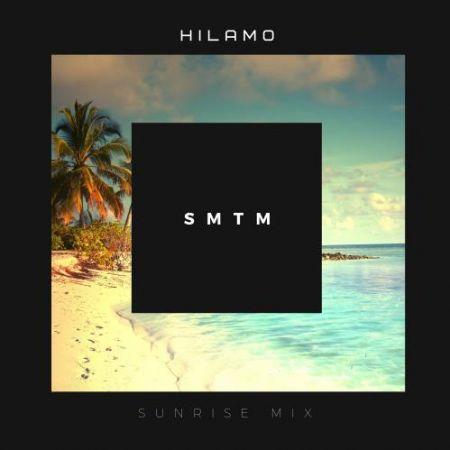 Hilamo - Smtm (Sunrise Mix) [2021]