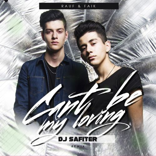 Rauf & Faik - Cant Be My Loving (Dj Safiter Remix) [2021]