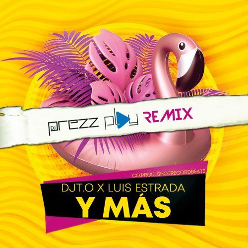DJT.O x Luis Estrada - Y Mas (DJ Prezzplay Remix) [2021]