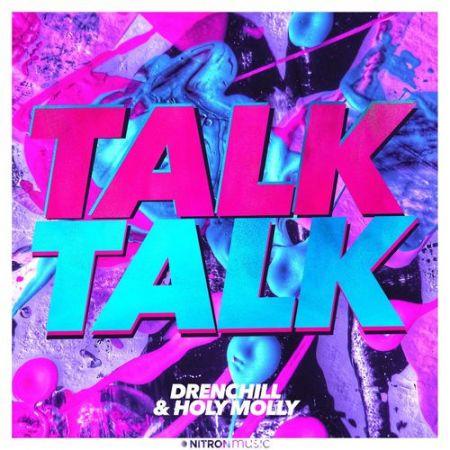 Drenchill & Holy Molly - Talk Talk [2021]