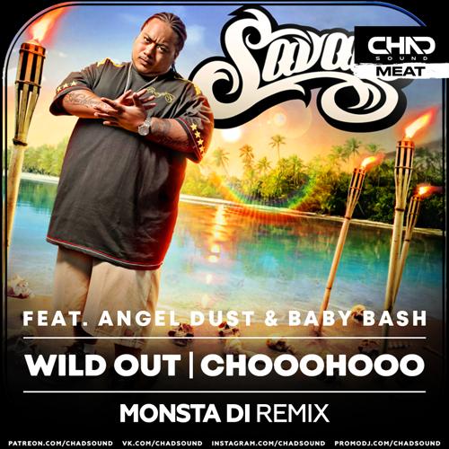 Savage feat. Angel Dust & Baby Bash - Wild Out (Chooohooo) (Monsta Di Remix) [2021]