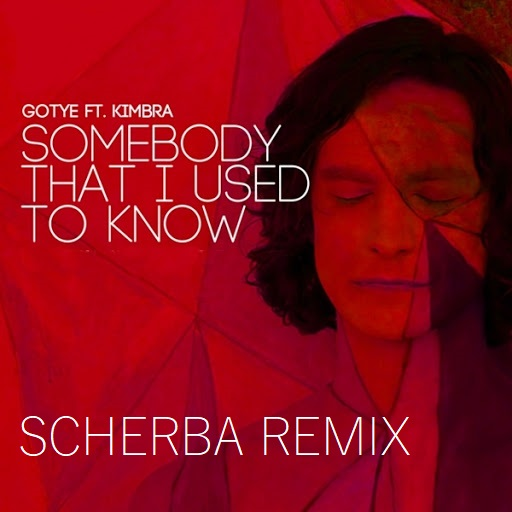 Gotye - Somebody That I Used To Know (Scherba Remix) [2021]