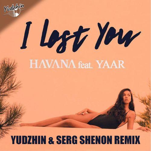 Havana feat. Yaar - I Lost You (Yudzhin & Serg Shenon Remix) [2021]