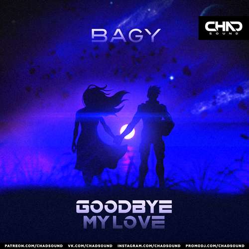 Bagy - Goodbye My Love (Radio; Dub; Extended Mix's) [2021]