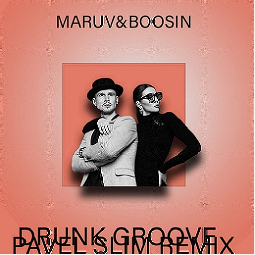 MARUV & BOOSIN - Drunk Groove (Pavel Slim Remix) [2021]