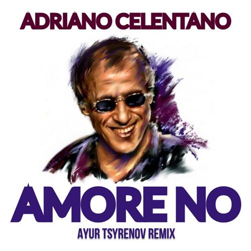 Adriano Celentano - Amore No (Ayur Tsyrenov Remix) [2021]