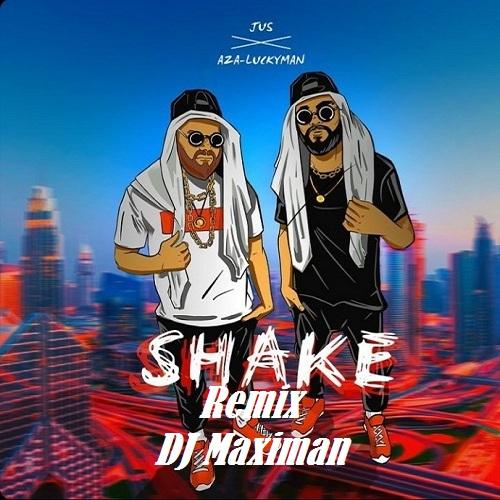 Jus, Aza Luckyman - Shake (DJ Maximan Remix) [2021]