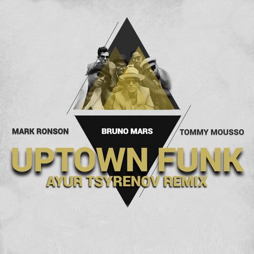 Mark Ronson, Bruno Mars, Tommy Mousso - Uptown Funk (Ayur Tsyrenov Remix) [2021]