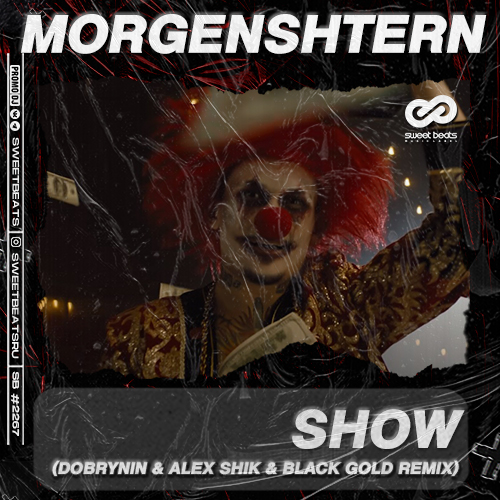 Morgenshtern - Show (Dobrynin & Alex Shik & Black Gold Remix) [2021]