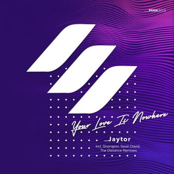 Jaytor - Your Love Is Nowhere (Sean David; Sharapov; The Distance Remix's) [2021]