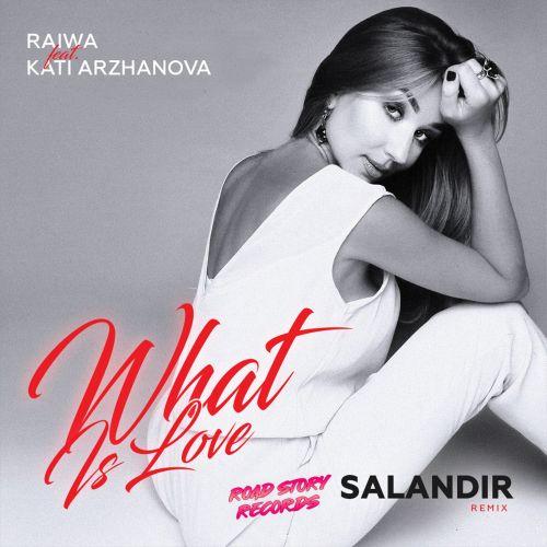 Raiwa feat Kati Arzhanova - What Is Love (Salandir Remix) [2021]