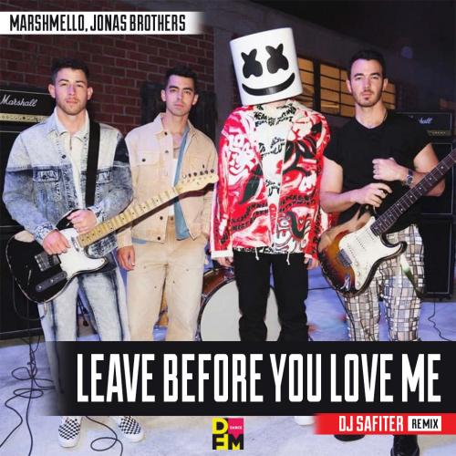 Marshmello, Jonas Brothers - Leave Before You Love Me (Dj Safiter Remix) [2021]