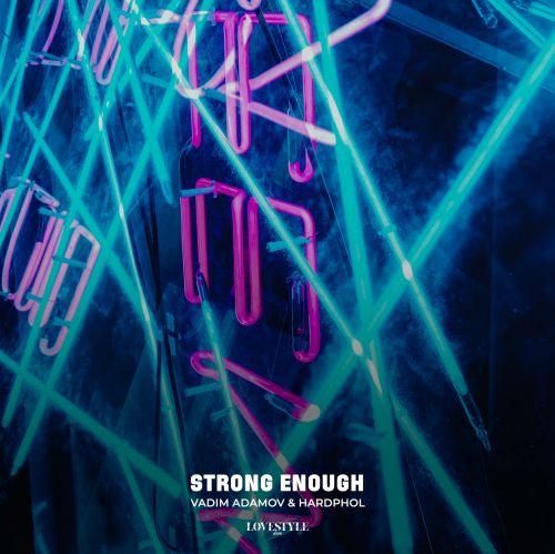 Vadim Adamov & Hardphol - Strong Enough (Extended Mix) [2021]