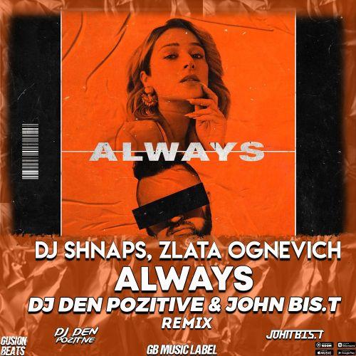 Dj Shnaps, Zlata Ognevich - Always (Dj Den Pozitive & John Bis.T Remix) [2021]