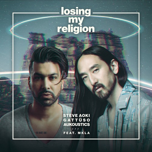 Steve Aoki, Gattusso & Aukoustics feat. Mkla - Losing My Religion (Extended Mix) [2021]