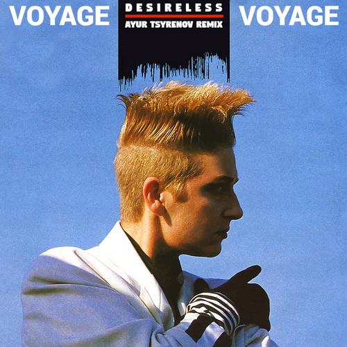 Desireless — Voyage, Voyage (Ayur Tsyrenov Remix) [2021]