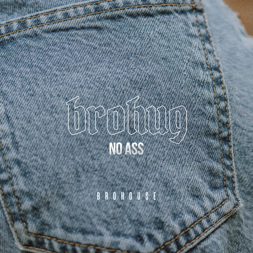 Brohug - No Ass (Original Mix) [2021]
