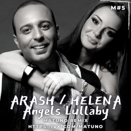 Arash & Helena - Angels Lullaby (Matuno Remix) [2021]