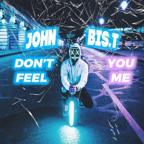John Bis.T - Don't You Feel Me (Original Mix; Extended Mix) [2021]
