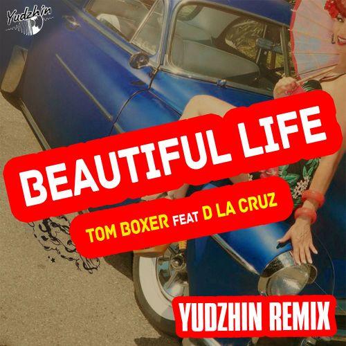 Tom Boxer feat. D La Cruz - Beautiful Life (Yudzhin Radio Remix)