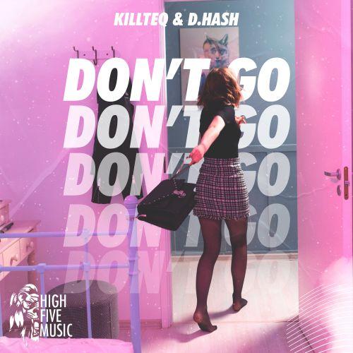 KiLLTEQ & D.Hash - Don't Go