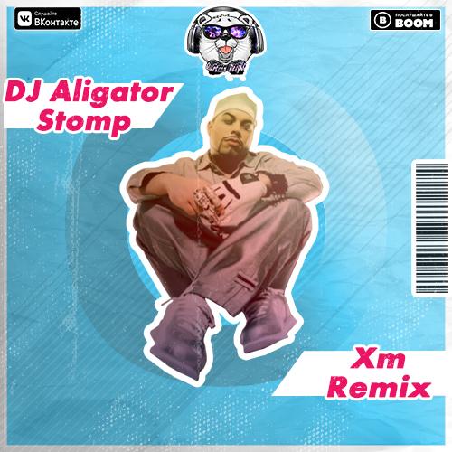 DJ Aligator - Stomp (Xm Remix) [2021]