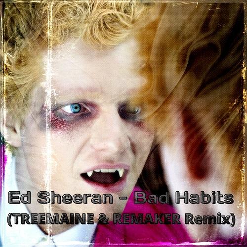 Ed Sheeran - Bad Habits (Treemaine & Remaker Remix) [2021]