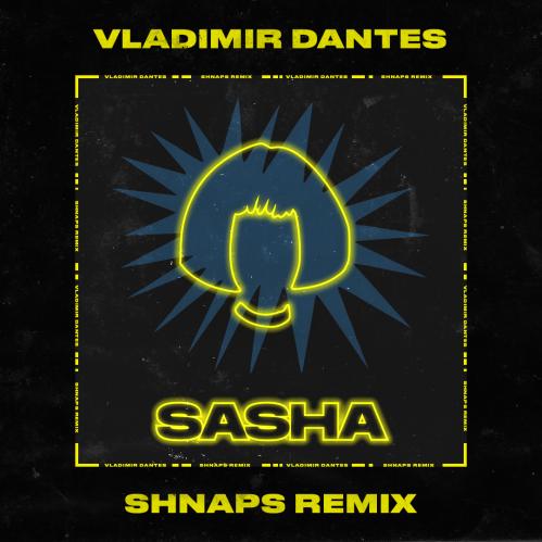Vladimir Dantes - Sasha (Shnaps Remix) [2021]
