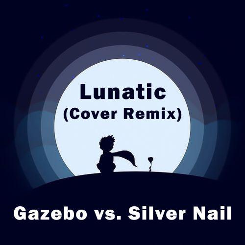 Gazebo vs. Silver Nail - Lunatic (Cover Mix) [2021]