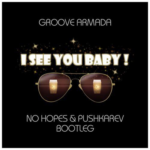Groove Armada - I See You Baby (No Hopes & Pushkarev Bootleg) [2021]