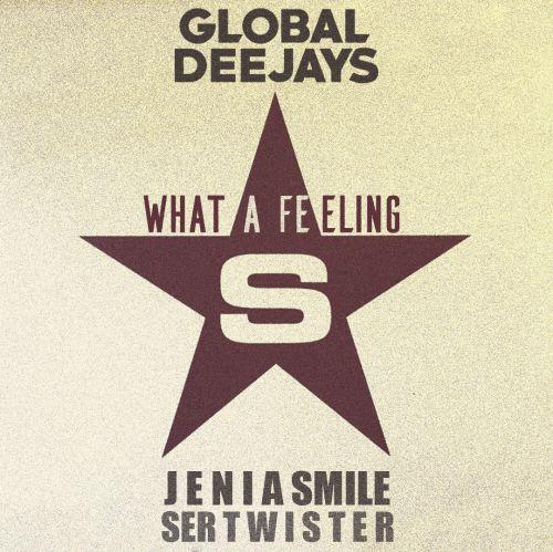 Global Deejays - What a Feeling (Jenia Smile & Ser Twister Remix)