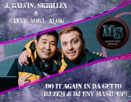 J Balvin x Skrillex & Steve Aoki x Alok - Do It Again In Da Getto (Dj Zem & Dj Eny Mashup) [2021]